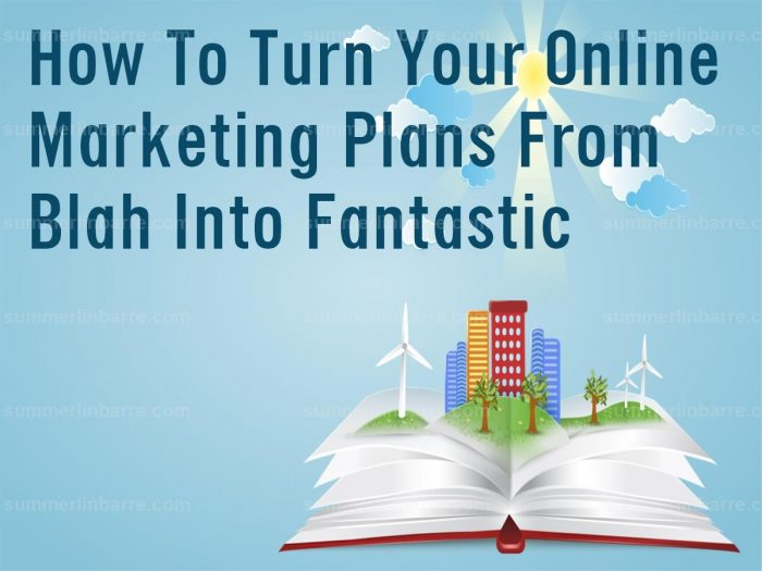 How To Turn Your Online Marketing Plans From Blah Into Fantastic